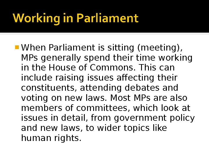 When Parliament is sitting (meeting),  MPs generally spend their time working in the House