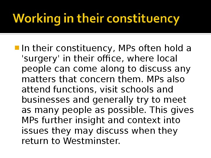 In their constituency, MPs often hold a 'surgery' in their office, where local people can