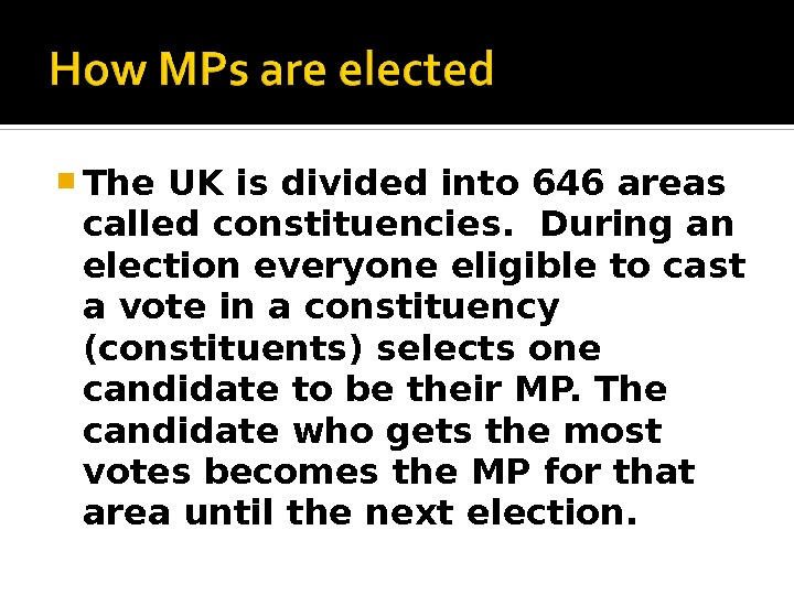 The UK is divided into 646 areas called constituencies. During an election everyone eligible to
