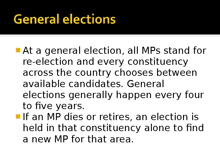 At a general election, all MPs stand for re-election and every constituency across the country