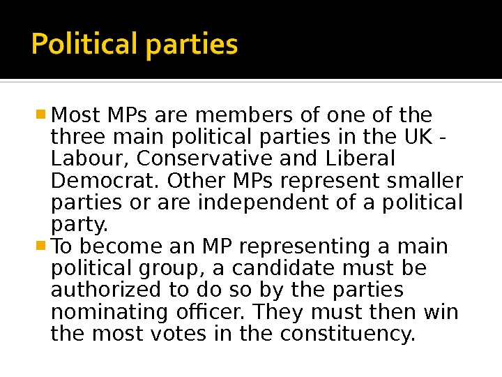 Most MPs are members of one of the three main political parties in the UK