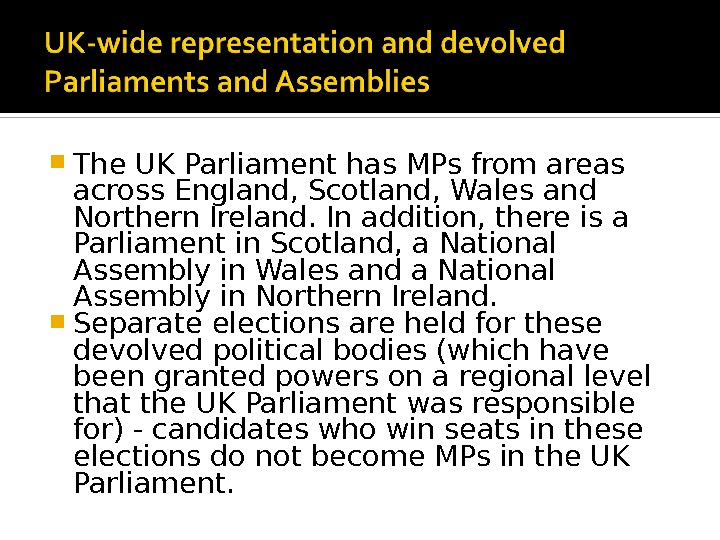 The UK Parliament has MPs from areas across England, Scotland, Wales and Northern Ireland. In