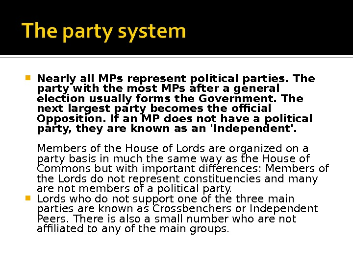 Nearly all MPs represent political parties. The party with the most MPs after a general
