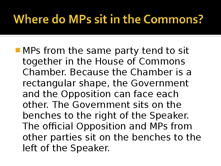MPs from the same party tend to sit together in the House of Commons Chamber.