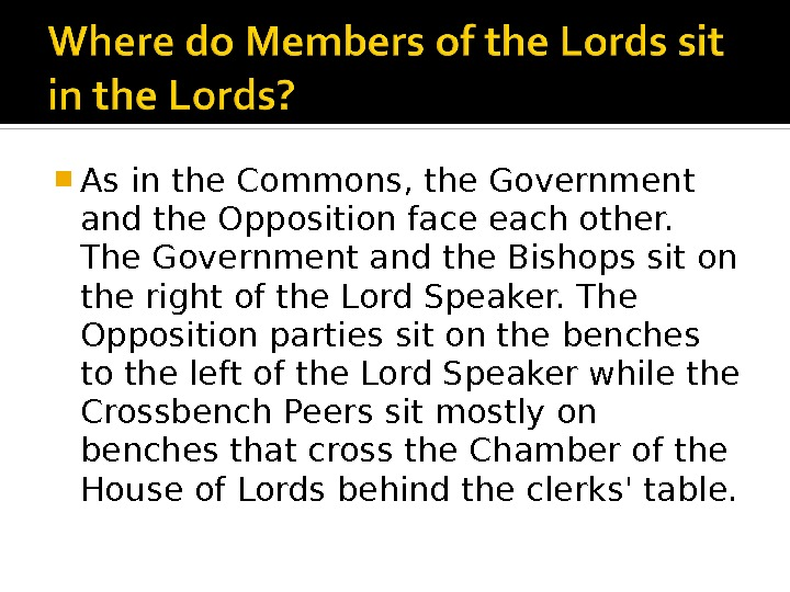As in the Commons, the Government and the Opposition face each other.  The Government