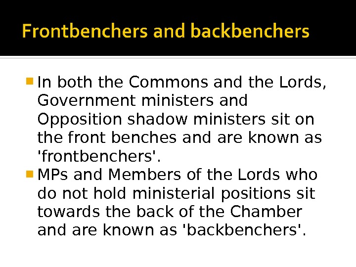 In both the Commons and the Lords,  Government ministers and Opposition shadow ministers sit