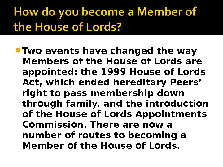 Two events have changed the way Members of the House of Lords are appointed: the
