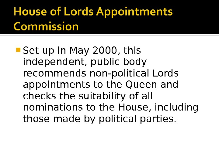 Set up in May 2000, this independent, public body recommends non-political Lords appointments to the