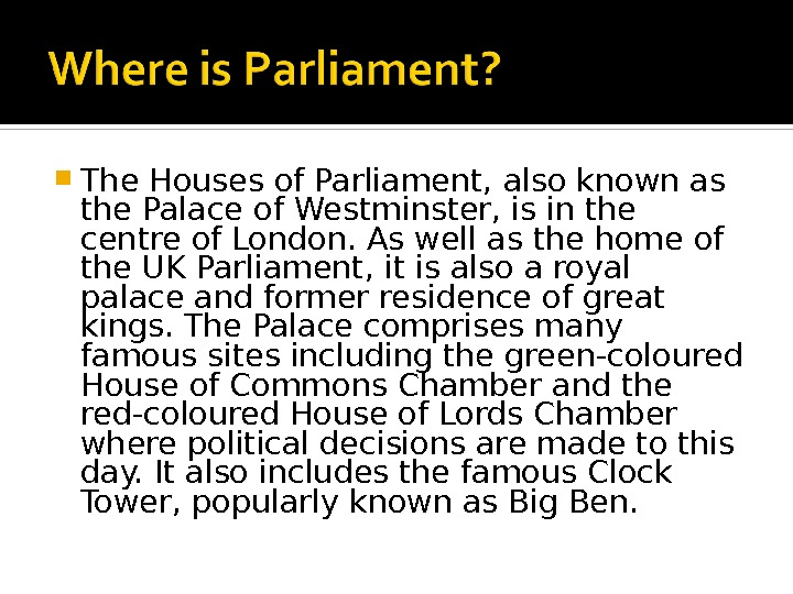 The Houses of Parliament, also known as the Palace of Westminster, is in the centre