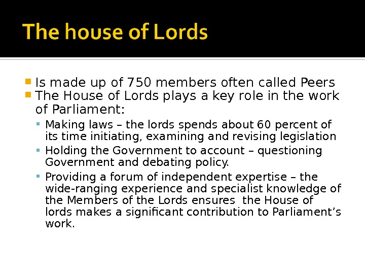 Is made up of 750 members often called Peers The House of Lords plays a
