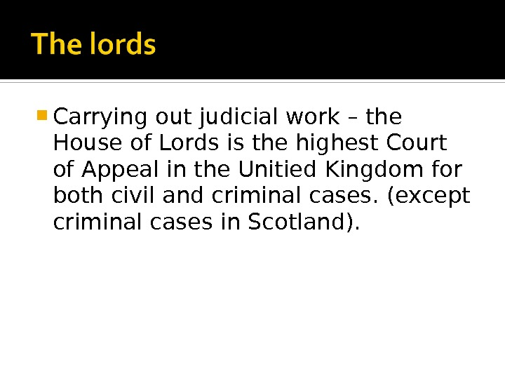 Carrying out judicial work – the House of Lords is the highest Court of Appeal