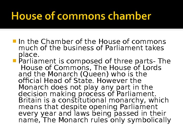 In the Chamber of the House of commons much of the business of Parliament takes