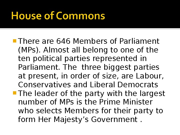 There are 646 Members of Parliament (MPs). Almost all belong to one of the ten