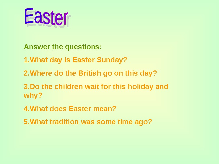 Answer the questions: 1. What day is Easter Sunday? 2. Where do the British