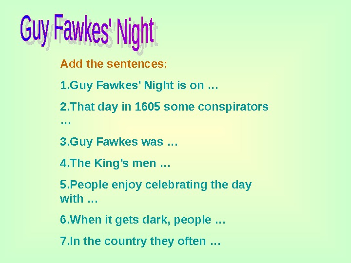 Add the sentences: 1. Guy Fawkes' Night is on … 2. That day in