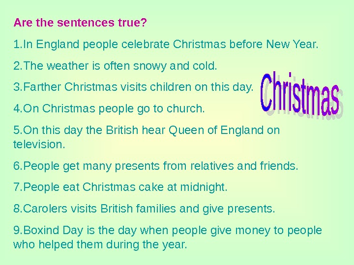 Are the sentences true? 1. In England people celebrate Christmas before New Year. 2.