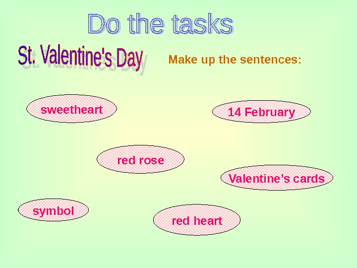 sweetheart red rose red heartsymbol 14 February Valentine's cards. Make up the sentences: