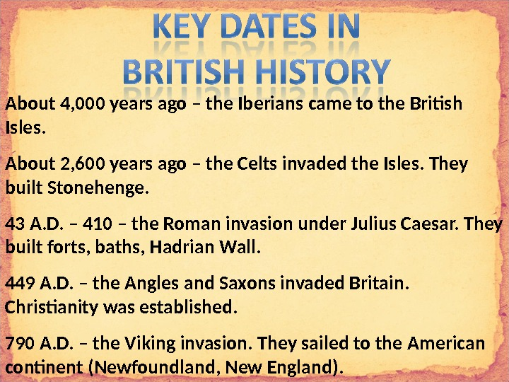 About 4, 000 years ago – the Iberians came to the British Isles. About 2, 600