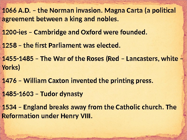 1066 A. D. – the Norman invasion. Magna Carta (a political agreement between a king and