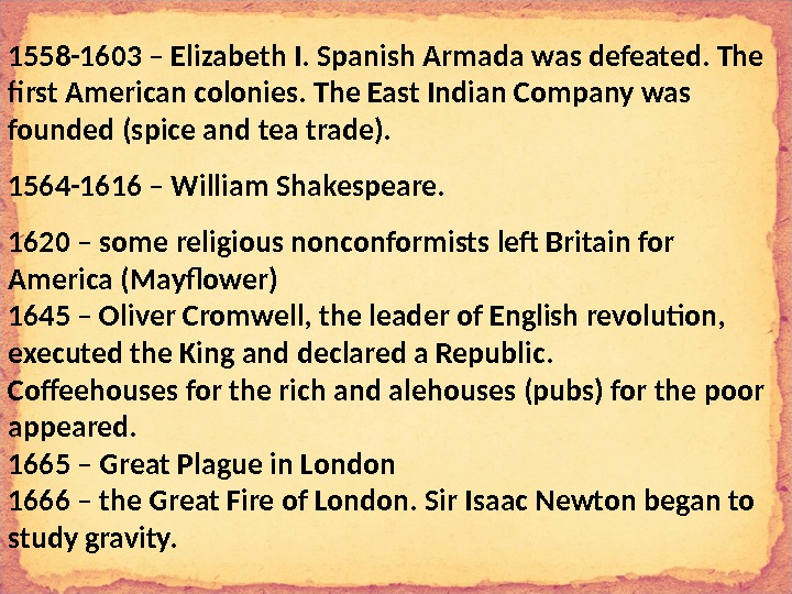 1558 -1603 – Elizabeth I. Spanish Armada was defeated. The first American colonies. The East Indian