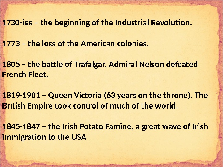 1730 -ies – the beginning of the Industrial Revolution. 1773 – the loss of the American