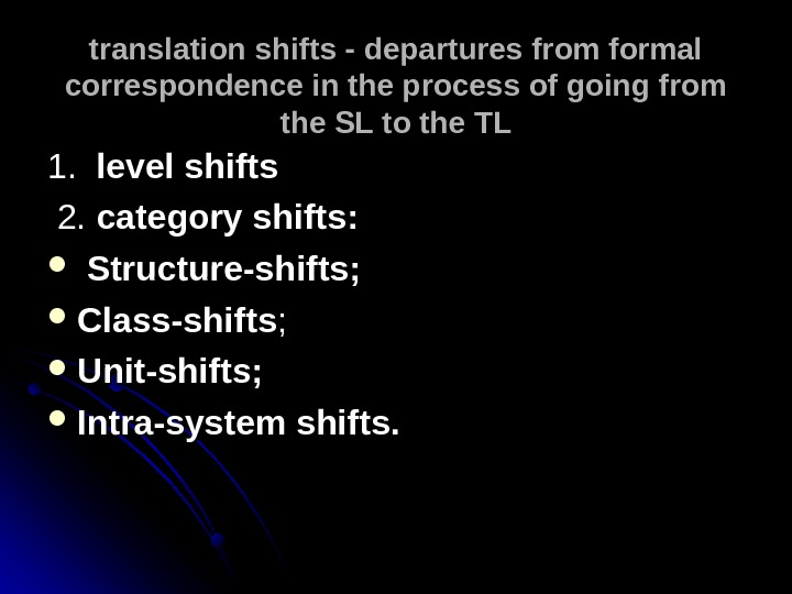 translation shifts - departures from formal correspondence in the process of going from the SL to