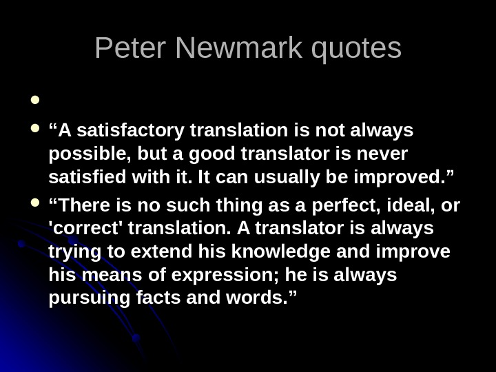 "Peter Newmark quotes """" A satisfactory translation is not always possible, but a good translator is"