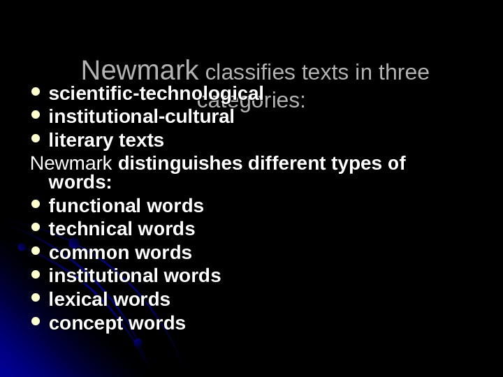 Newmark classifies texts in three categories: scientific-technological institutional-cultural literary texts Newmark distinguishes different types