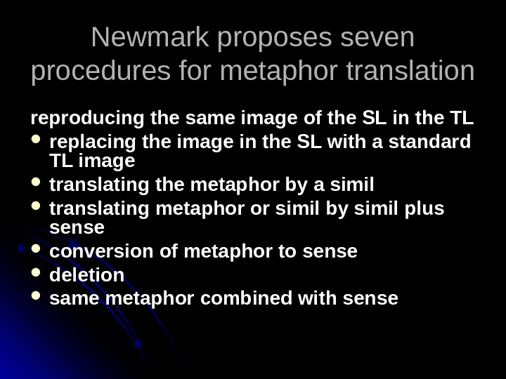 Newmark proposes seven procedures for metaphor translation reproducing the same image of the SL in the