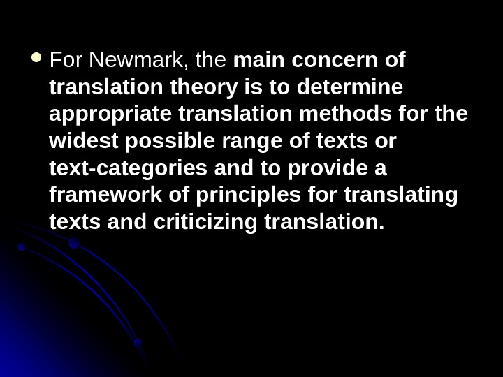 For Newmark, the main concern of translation theory is to determine appropriate translation methods for