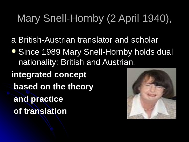 Mary Snell-Hornby (2 April 1940), a British-Austrian translator and scholar Since 1989 Mary Snell-Hornby holds dual