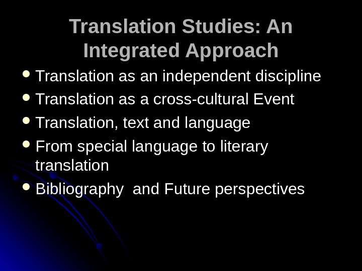 Translation Studies: An Integrated Approach Translation as an independent discipline Translation as a cross-cultural Event Translation,