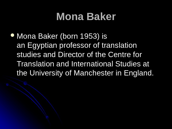 Mona Baker (born 1953) is an Egyptian professor of translation studies and Director of the Centre