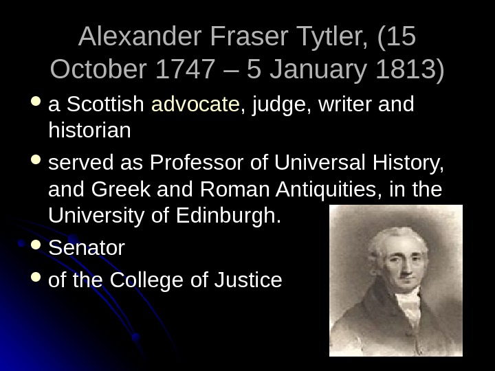 Alexander Fraser Tytler, (15 October 1747 – 5 January 1813) a Scottish advocate , judge, writer