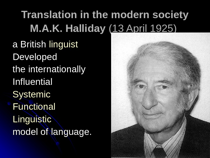Translation in the modern society M. A. K. Halliday (13 April 1925)  a British linguist