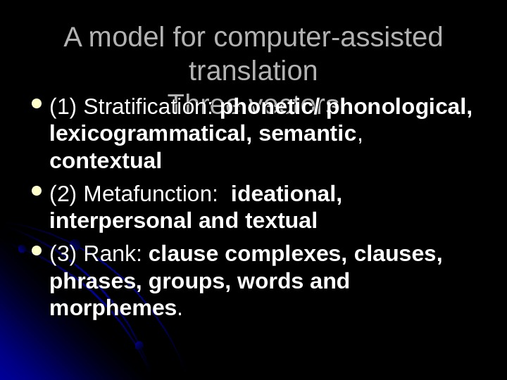 A model for computer-assisted translation  Three vectors (1) Stratification:  phonetic/ phonological,  lexicogrammatical, semantic