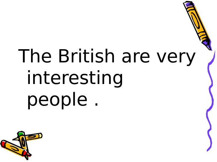 The British are very interesting people.