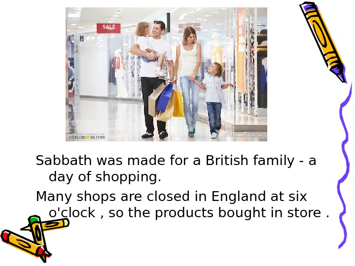 Sabbath was made for a British family - a day of shopping. Many shops