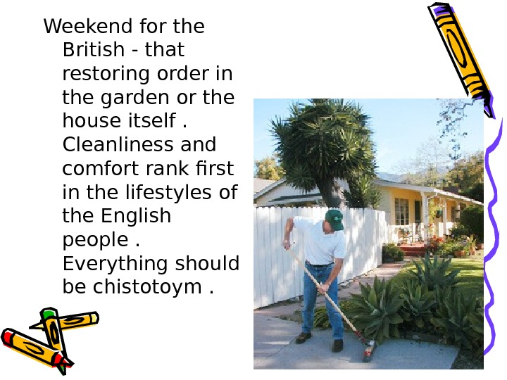Weekend for the British - that restoring order in the garden or the house