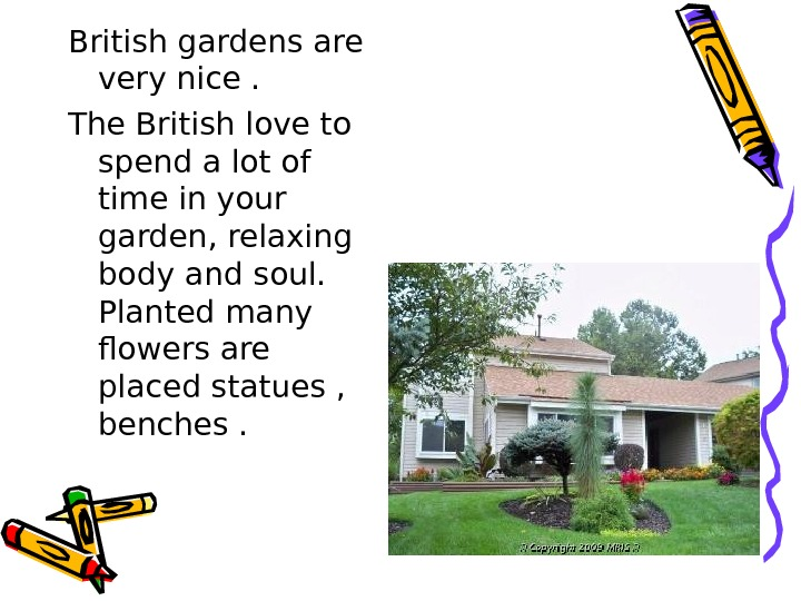 British gardens are very nice. The British love to spend a lot of time