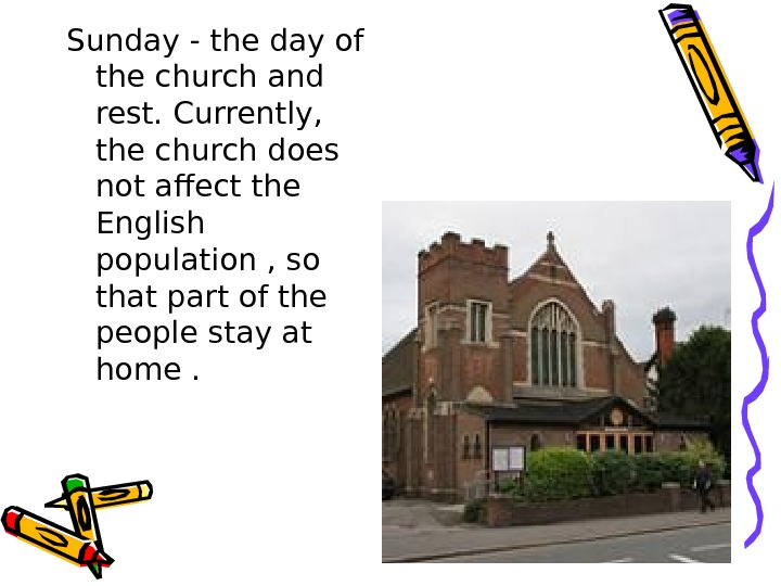 Sunday - the day of the church and rest. Currently,  the church does
