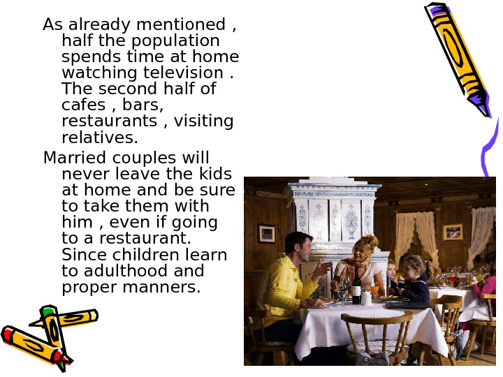 As already mentioned ,  half the population spends time at home watching television.
