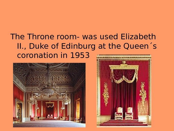 The Throne room- was used Elizabeth II. , Duke of Edinburg at the Queen´s