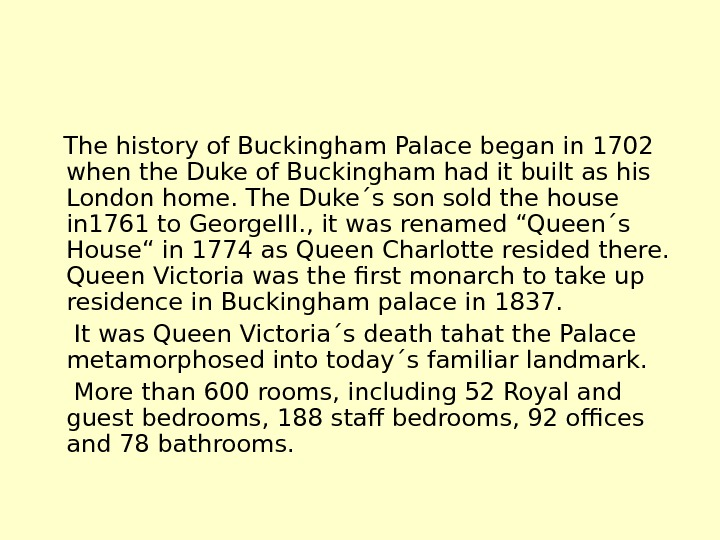 The history of Buckingham Palace began in 1702 when the Duke of Buckingham had
