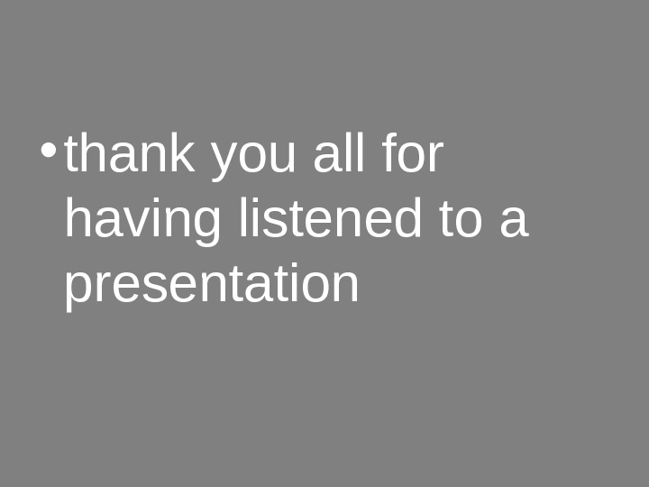 • thank you all for having listened to a presentation