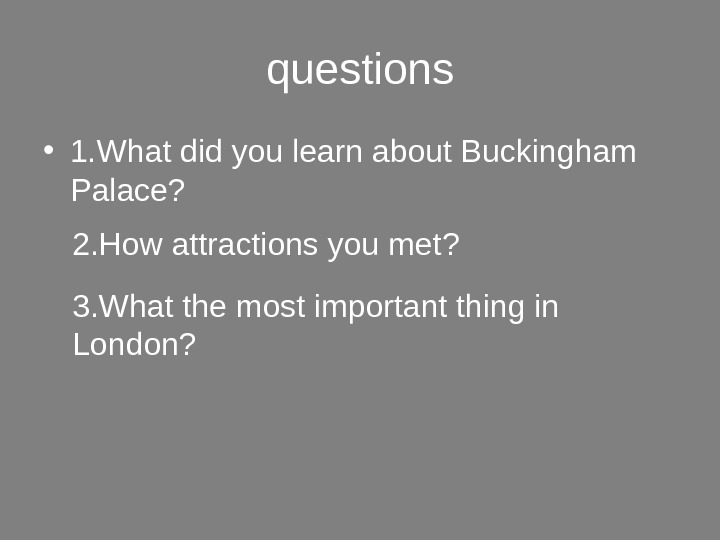 questions • 1. What did you learn about Buckingham Palace? 2. How attractions you