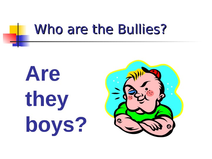 Who are the Bullies? Are they boys?