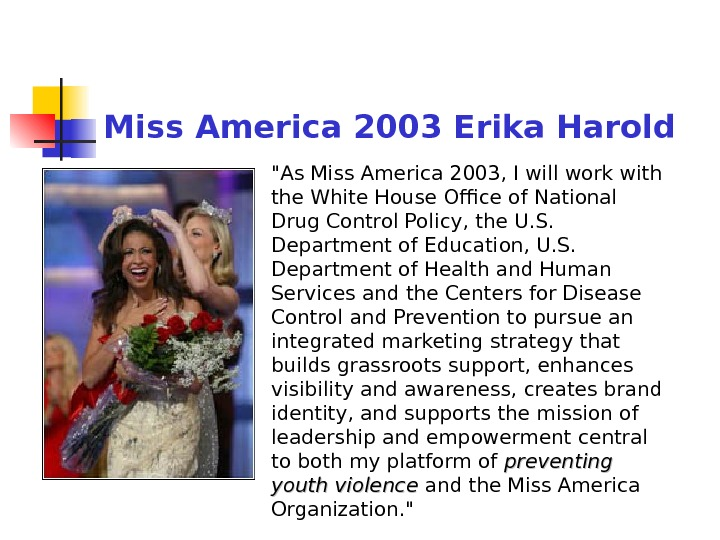 Miss America 2003 Erika Harold As Miss America 2003, I will work with the White House