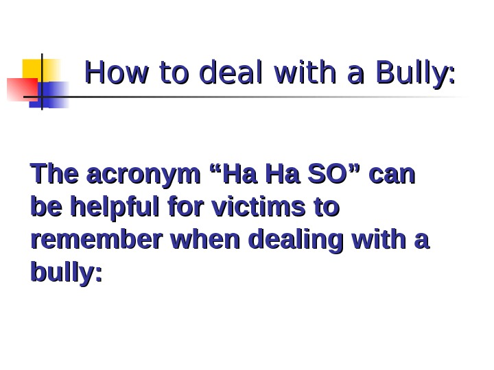 "How to deal with a Bully: The acronym ""Ha Ha SO"" can be helpful for victims"