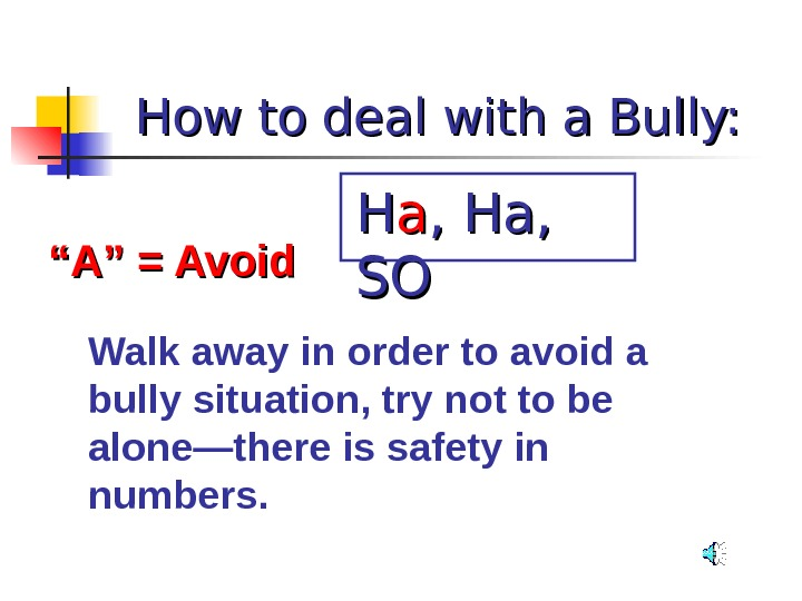 "How to deal with a Bully: """" A"" = Avoid Walk away in order to avoid"